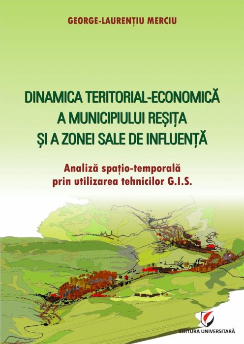 Dinamica teritorial-economica a Municipiului Resita si a zonei sale de influenta. Analiza spatio-temporala prin utilizarea tehnicilor G.I.S. 0