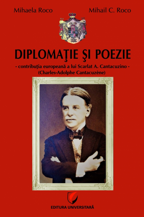 Diplomacy and Poetry - the European Contribution of Scarlat A. Cantacuzino (Charles-Adolphe Cantacuzène) 0
