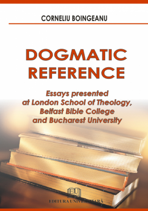 Dogmatic reference - Essays presented at London School of Theology, Belfast Bible College and Bucharest University 0