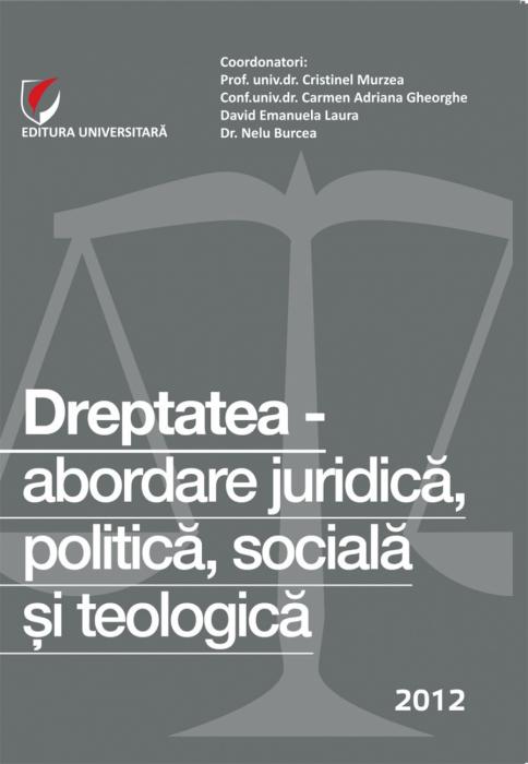 Dreptatea - abordare juridica, politica, sociala si teologica 0