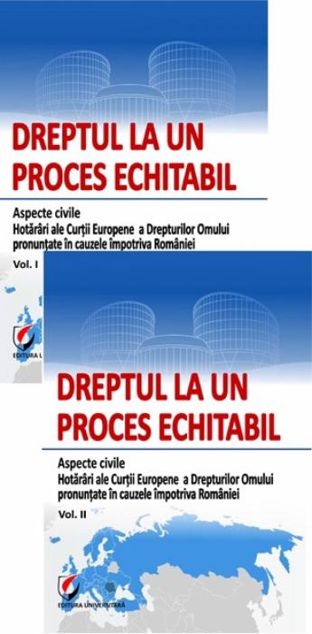 Dreptul la un proces echitabil. Aspecte civile. Hotarari ale Curtii Europene a Drepturilor Omului pronuntate in cauzele impotriva Romaniei - Vol I+vol. II 0