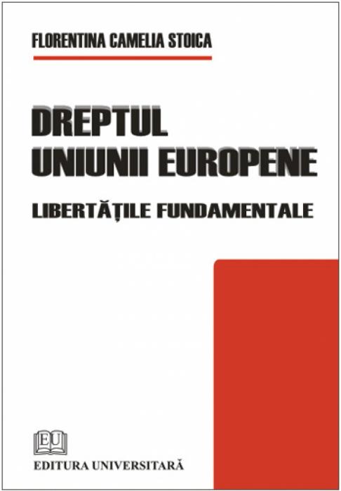 Dreptul Uniunii Europene - libertăţile fundamentale 0