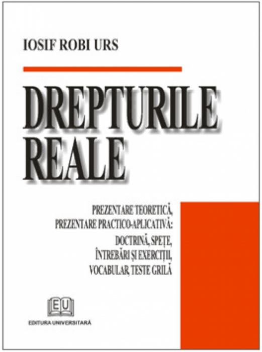 Drepturile reale - Prezentare teoretica, prezentare practico - aplicativa: Doctrina, spete, intrebari si exercitii, vocabular, teste grila [0]
