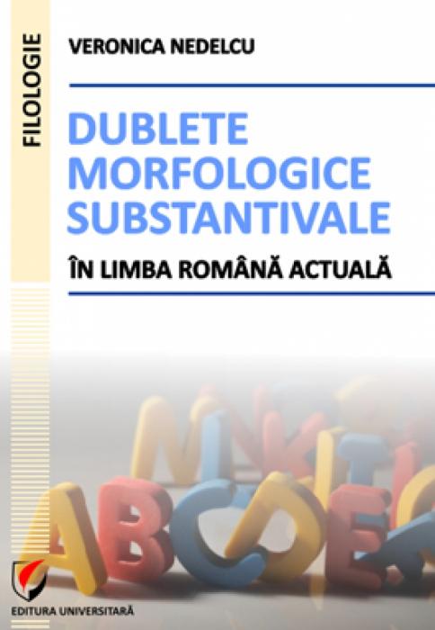 Dublete morfologice substantivale in limba romana actuala 0