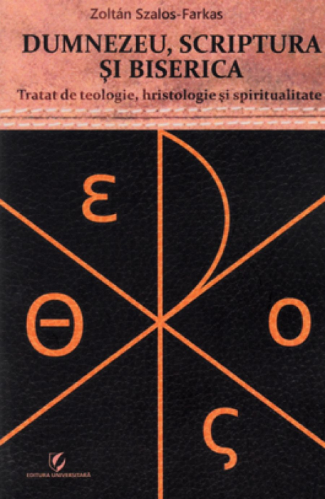Dumnezeu, Scriptura si Biserica. Tratat de teologie, hristologie si spiritualitate 0