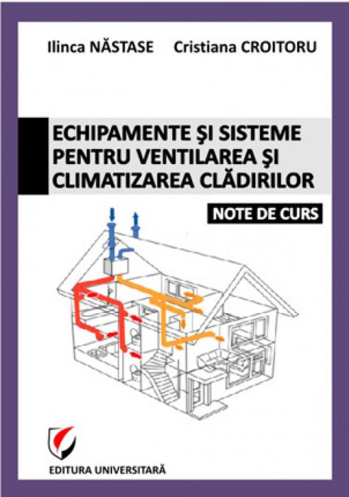 Echipamente şi sisteme pentru ventilarea şi climatizarea clădirilor. Note de curs 0