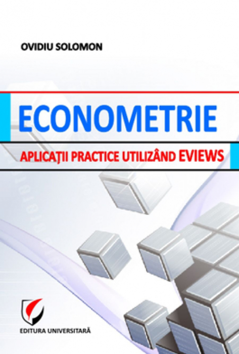 Econometrie. Aplicatii practice utilizand EVIEWS 0
