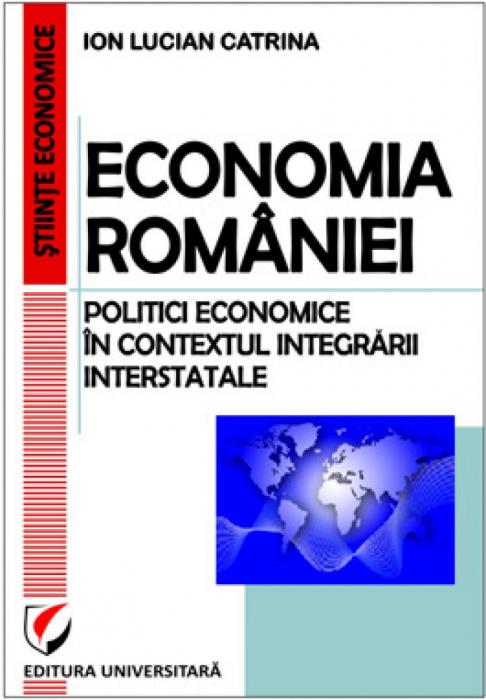 Economia României. Politici economice în contextul integrării interstatale 0