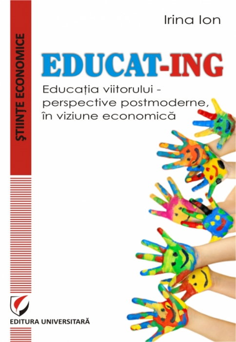 EDUCAT- ING. Educatia viitorului –  perspective postmoderne, in viziune economica 0