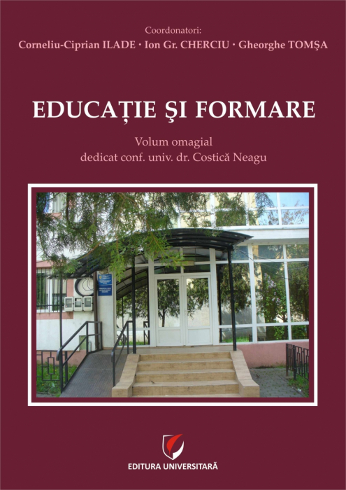 Educatie si formare. Volum omagial dedicat conf. univ. dr. Costica Neagu 0