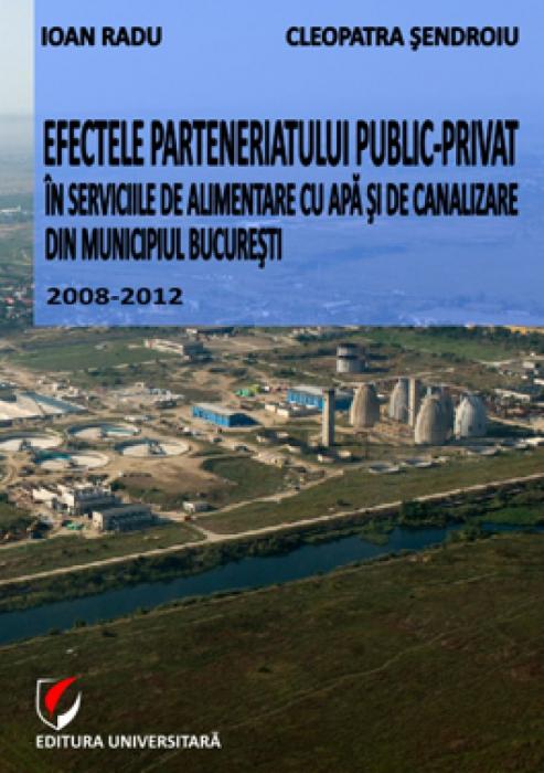 Efectele parteneriatului public-privat in serviciile publice de alimentare cu apa si de canalizare din municipiul Bucuresti  2008-2012 0