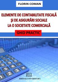 Elemente de contabilitate fiscala si de asigurari sociale la o societate comerciala. Ghid practic 0