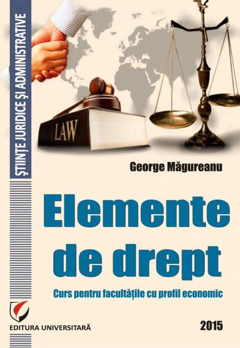 Elemente de drept. Curs pentru facultatile cu profil economic 0
