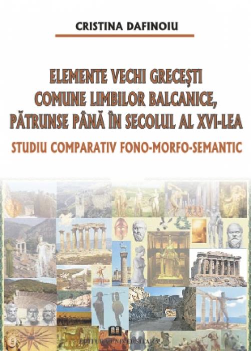 Elemente vechi grecesti comune limbilor balcanice, patrunse pana in secolul al XVI-lea. Studiu comparativ fono-morfo-semantic 0