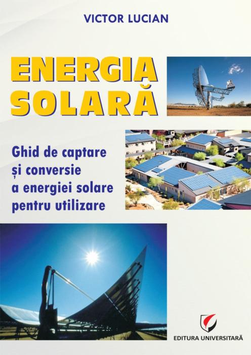 ENERGIA SOLARĂ. Ghid de captare si conversie a energiei solare pentru utilizare 0