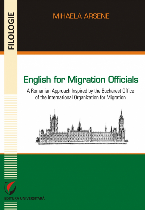 English for Migration Officials. A Romanian Approach Inspired by the Bucharest Office of the International Organization for Migration 0