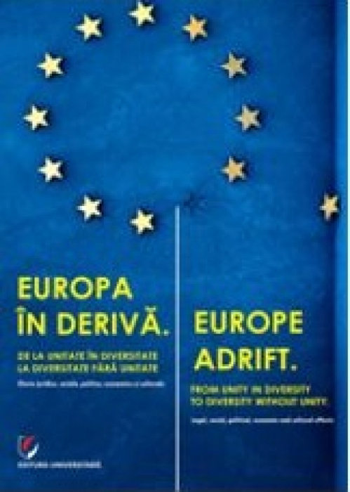 Europa in deriva. De la unitate in diversitate la diversitate fara unitate. Efecte juridice, sociale, politice, economice si culturale 0