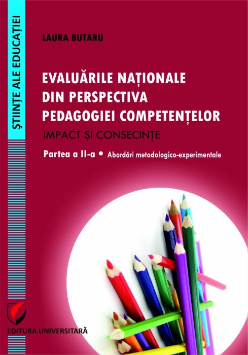 Evaluarile nationale din perspectiva pedagogiei competentelor – Impact si consecinte. Partea a  II-a - Abordari metodologico-experimentale 0