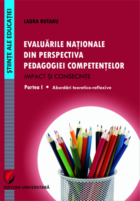 Evaluarile nationale din perspectiva pedagogiei competentelor – Impact si consecinte. Partea  I - Abordari teoretico-reflexive 0