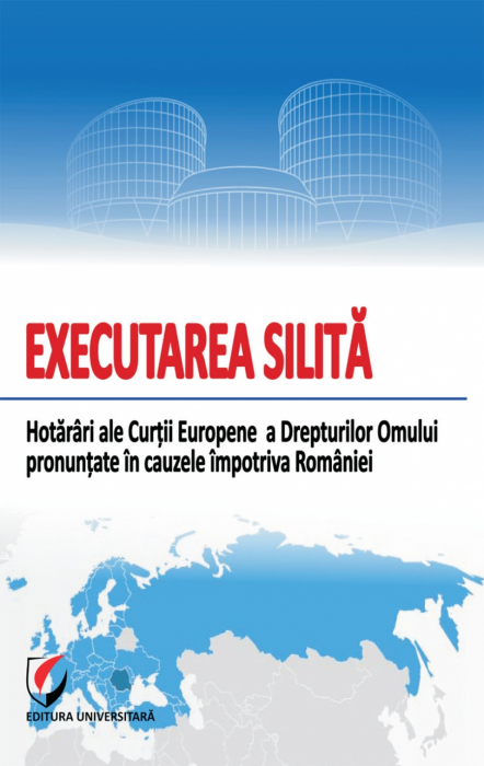 Forced Execution. Judgments of the European Court of Human Rights Pronounced Against Romania 0