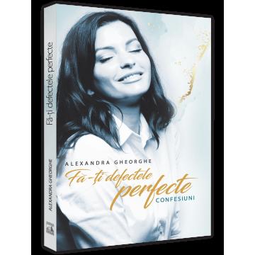 Fa-ti defectele perfecte – Confesiuni - Alexandra Gheorghe [0]