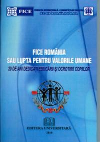 FICE România sau Lupta pentru valorile umane  - 20 de ani dedicaţi educării şi ocrotirii copiilor 0