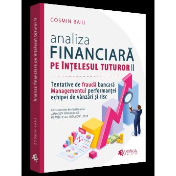 Analiza financiara pe intelesul tuturor, volumul II. Tentativele de frauda bancara, Managementul performantei echipei de vanzari si risc - Cosmin Baiu [0]