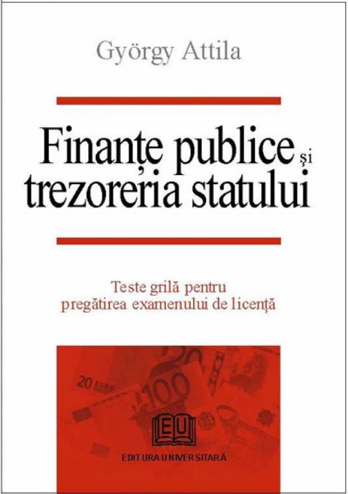 Finanţe publice şi trezoreria statului. Teste grilă pentru pregătirea examenului de licenţă 0