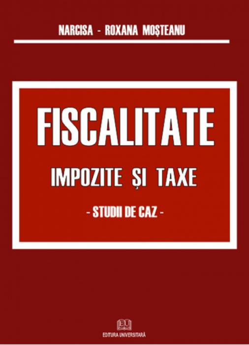 Fiscalitate. Impozite şi taxe. Studii de caz. 0