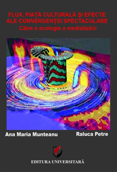 Flux, Piaţă culturală şi Efecte ale Convergenţei spectaculare. Către o ecologie a mediatizării 0