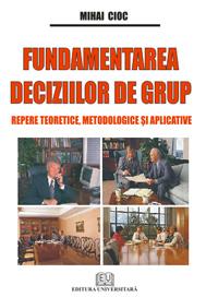 Fundamentarea deciziilor de grup - Repere teoretice, metodologice si aplicative 0