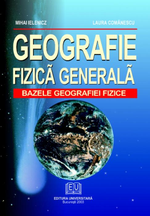 Geografie fizica generala. Bazele geografiei fizice 0