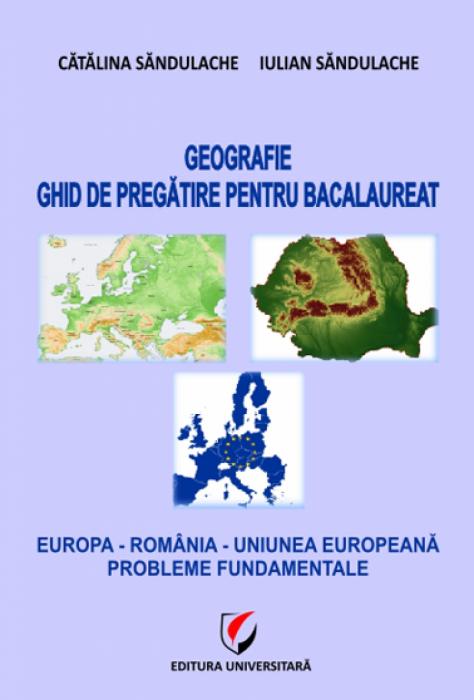 Geografie - Ghid de pregatire pentru bacalaureat - Europa - Romania - Uniunea Europeana. Probleme fundamentale 0