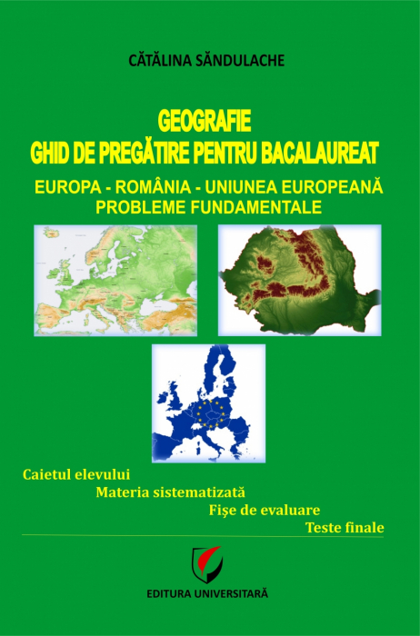 Geography - Baccalaureate Preparation Guide. Europe-Romania-European Union. Fundamental issues 0