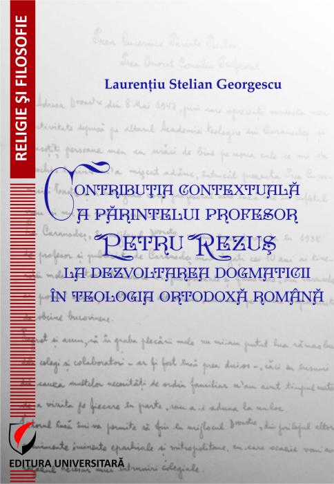 Contributia contextuala a parintelui profesor Petru Rezus la dezvoltarea dogmaticii in teologia ortodoxa romana 0