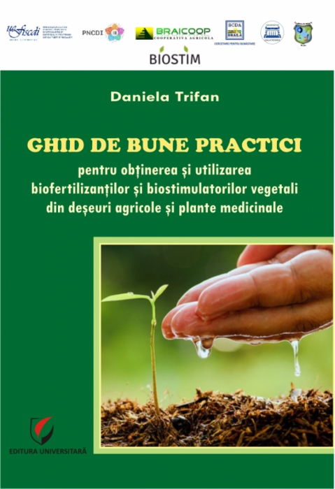 GHID DE BUNE PRACTICI PENTRU OBTINEREA SI UTILIZAREA BIOFERTILIZANTILOR SI BIOSTIMULATORILOR VEGETALI DIN DESEURI AGRICOLE SI PLANTE MEDICINALE 0