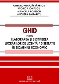 Ghid pentru elaborarea si sustinerea lucrarilor de licenta / disertatie in domeniul economic 0