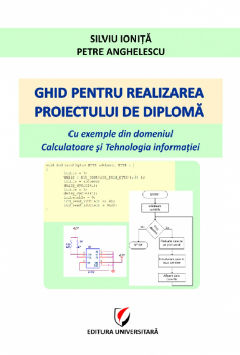 Ghid pentru realizarea proiectului de diplomă. Cu exemple din domeniul Calculatoare şi Tehnologia informaţiei 0