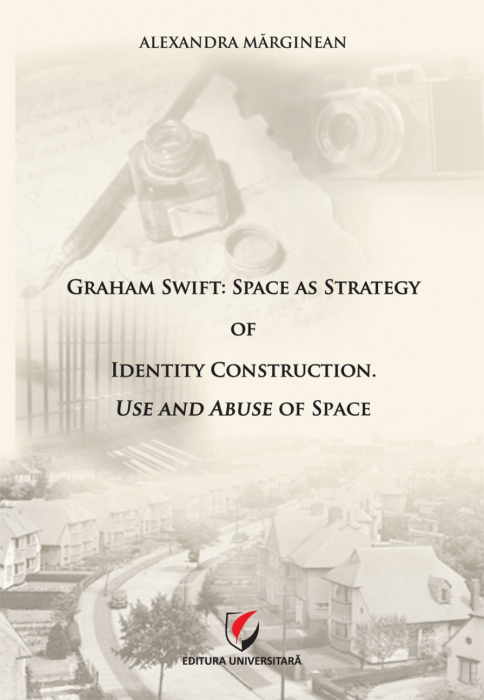 Graham Swift: Space as Strategy of Identify Construction. Use and Abuse of Space 0