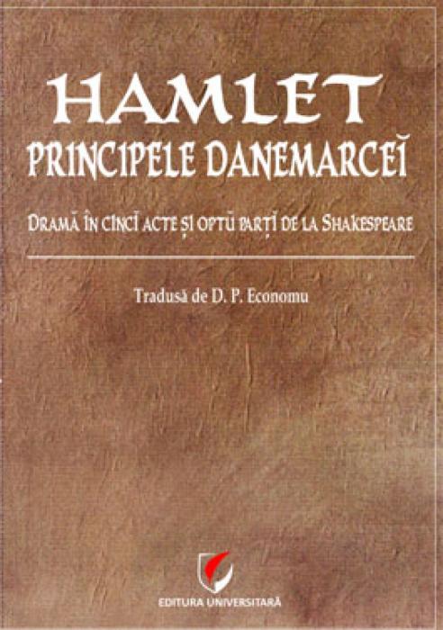 Hamlet - principele Danemarcei. Drama in cinci acte si opt parti de la Shakespeare tradusa de D.P. Economu. Editie critica, studiu lingvistic si note de Aida Todi 0