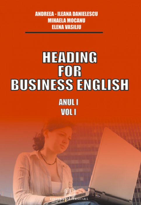 Heading for business english Anul I Vol. I 0
