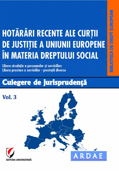 Hotarari recente ale Curtii de Justitie a Uniunii Europene in materia dreptului social. Culegere de jurisprudenta. Vol. 3 0