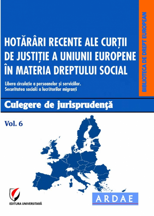 Hotarari recente ale Curtii de Justitie a Uniunii Europene in materia dreptului social. Culegere de jurisprudenta. Vol. 6 0