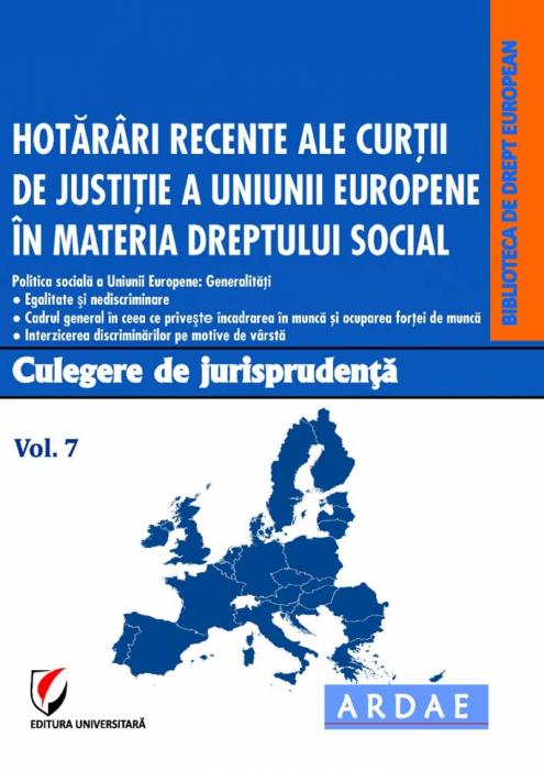 Hotarari recente ale Curtii de Justitie a Uniunii Europene in materia dreptului social.  Culegere de jurisprudenta. Vol. 7 0