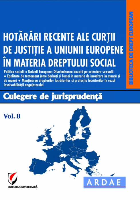 Hotarari recente ale Curtii de Justitie a Uniunii Europene in materia dreptului social.  Culegere de jurisprudenta. Vol. 8 0