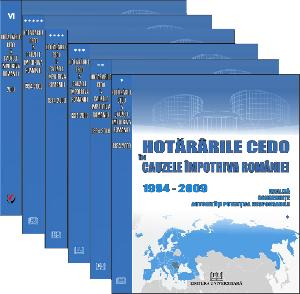 Hotararile CEDO in cauzele impotriva Romaniei - 1994-2010 - Analiza, consecinte, autoritati potential responsabile (6 volume) 0
