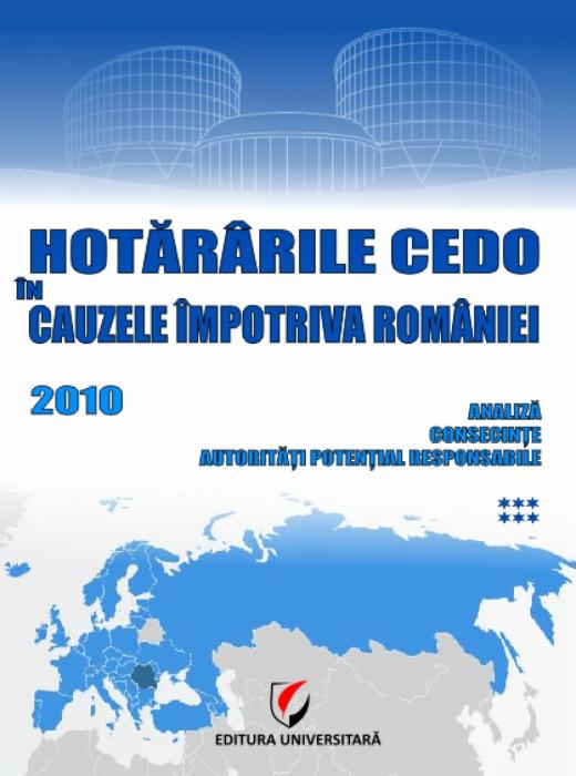 Hotararile CEDO in cauzele impotriva Romaniei - 2010 - Analiza, consecinte, autoritati potential responsabile (volumul VI) 0