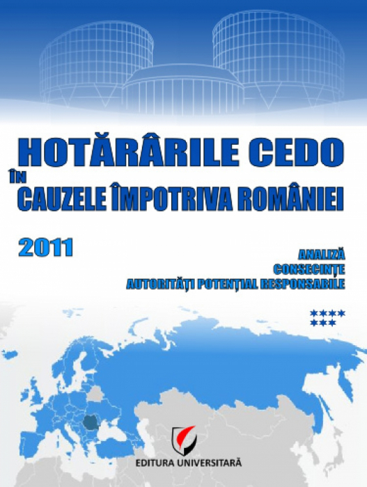Hotararile CEDO in cauzele impotriva Romaniei - 2011 - Analiza, consecinte, autoritati potential responsabile (volumul VII) [0]