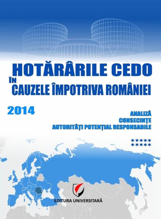 Hotararile CEDO in cauzele impotriva Romaniei 2014 – Analiza, consecinte, autoritati potential responsabile ( (Volumul X) 0