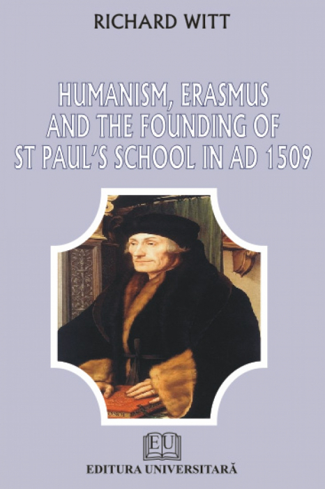 Humanism, Erasmus and the founding of St Paul's school in ad 1509 0